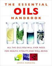 The Essential Oils Handbook: All the Oils You Will Ever Need for Health, Vitality and Well-Being - Harding, Jennie