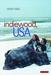 Indiewood, USA: Where Hollywood Meets Independent Cinema - King, Geoff