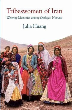 Tribeswomen of Iran: Weaving Memories Among Qashqa'i Nomads - Huang, Julia