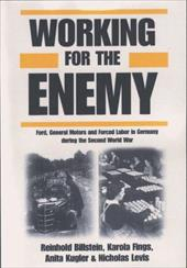 Working for the Enemy: Ford, General Motors, and Forced Labor in Germany During the Second World War - Billstein, R.