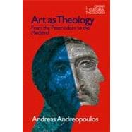 Art as Theology: From the Postmodern to the Medieval - Andreapoulos,Andreas