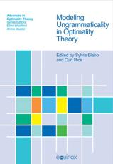 Modeling Ungrammaticality in Optimality Theory - Rice, Curt (EDT)/ Blaho, Sylvia (EDT)