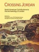 Crossing Jordan: North American Contributions to the Archaeology of Jordan - Levy, Thomas Evan Daviau, P. M. Michele Younker, Randall W.