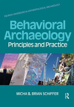 Behavioral Archaeology: Principles and Practice - Schiffer, Michael Brian Hollenback, Kacy L. Skibo, J. M.