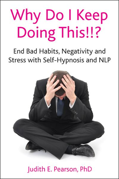 Why Do I Keep Doing This!!?: End bad habits, negativity and stress with self-hypnosis and NLP - Crown House Publishing