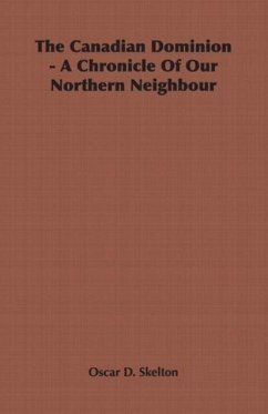 The Canadian Dominion - A Chronicle of Our Northern Neighbour - Skelton, Oscar D.