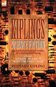 Kipling, Rudyard: Kiplings Science Fiction - Science Fiction Fantasy stories by a master storyteller including, ´As Easy as A,B.C´ ´With the Night Mail´