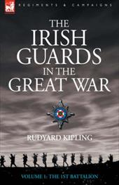 The Irish Guards in the Great War - Volume 1 - The First Battalion - Kipling, Rudyard