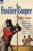 Cooper, John S.: Fusilier Cooper - Experiences in The7th (Royal) Fusiliers During the Peninsular Campaign of the Napoleonic Wars and the American Campaign to New Orlea