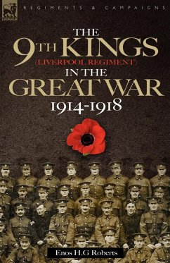 The 9th-The King's (Liverpool Regiment) in the Great War 1914 - 1918 - Roberts, Enos H. G.