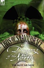 Tros of Samothrace 2: Dragons of the North - Mundy, Talbot