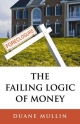 Failing Logic of Money - Duane Mullin