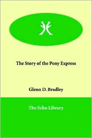The Story Of The Pony Express - Glenn D. Bradley