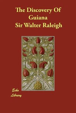 The Discovery of Guiana - Raleigh, Walter Raleigh, Sir Walter