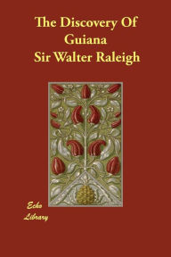 The Discovery Of Guiana - Walter Raleigh