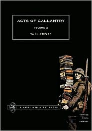 Acts Of Gallantry Vol 2. - By W.H Fevyer