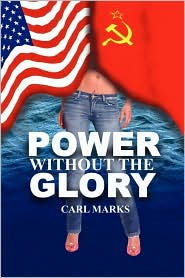 Power Without the Glory - Carl Marks