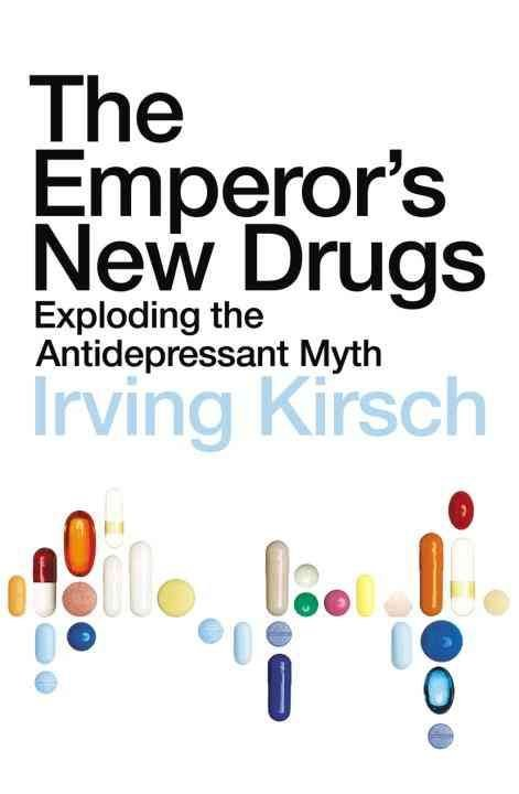The Emperor's New Drugs - Irving Kirsch