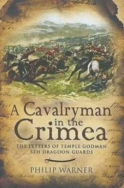 A Cavalryman in the Crimea: The Letters of Temple Godman, 5th Dragoon Guards - Herausgeber: Warner, Philip
