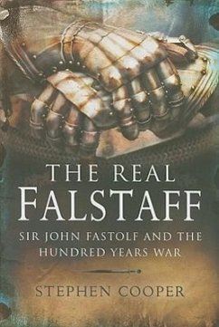The Real Falstaff: Sir John Fastolf and the Hundred Years' War - Cooper, Stephen