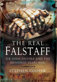 The Real Falstaff: Sir John Fastolf and the Hundred Years' War - Stephen Cooper