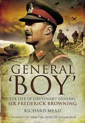 General 'Boy': The Life of Lieutenant General Sir Frederick Browning - Mead, Richard / Duke of Edinburgh