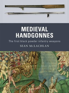 Medieval Handgonnes: The First Black Powder Infantry Weapons - McLachlan, Sean