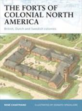 The Forts of Colonial North America: British, Dutch and Swedish Colonies - Chartrand, Rene / Spedaliere, Donato