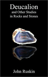 Deucalion And Other Studies In Rocks And Stones - John Ruskin