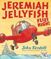 Jeremiah Jellyfish Flies High! - Fardell, John