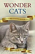 Wonder Cats: True Tales of Extraordinary Felines