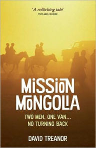 Mission Mongolia: Two Men, One Van, No Turning Back - David Treanor