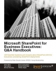 Microsoft SharePoint for Business Executives: Q&A Handbook - Peter Ward; Pavlo Andrushkiw; Richard Harbridge; P. Galvin