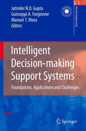 Intelligent Decision-making Support Systems: Foundations, Applications and Challenges - Jatinder N.D. Gupta, Guisseppi A. Forgionne, Manuel Mora T.