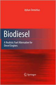 Biodiesel: A Realistic Fuel Alternative for Diesel Engines - Ayhan Demirbas