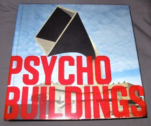 Psycho Buildings: Artists Take on Architecture - Brian Dillon, Professor Jane Rendell, Ralph Rugoff