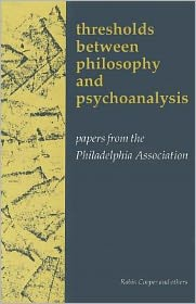 Thresholds Between Philosphy and Psychoanalysis - Robin Cooper, Joseph Friedman, John Heaton, Steven Gans, Chris Oakley, Haya Oakley, Paul Zeal