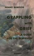 Grappling with Grief: A Guide for the Bereaved - Rawson, Penny