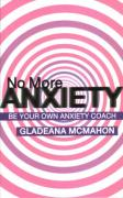 No More Anxiety: Be Your Own Anxiety Coach