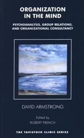 Organization in the Mind: Psychoanalysis, Group Relations and Organizational Consultancy - Armstrong, David / French, Robert / Obholzer, Anton