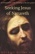 Seeking Jesus of Nazareth: An Introduction to the Christology of the Four Gos - Hogan, Maurice P.