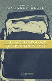 Anthropology of Pregnancy Loss: Comparative Studies in Miscarriage, Stillbirth and Neo-Natal Death - Cecil, Rosanne