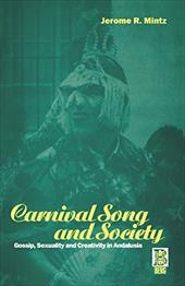 Carnival Song & Society: Gossip, Sexuality and Creativity in Andalusia - Mintz, Jerome R. / Giulianotti, Richard