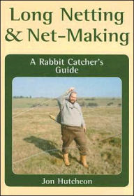 Long Netting and Net-Making: A Rabbit Catcher's Guide - Jon Hutcheon