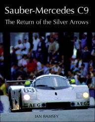 Sauber-Mercedes C9: The Return of the Silver Arrows - Ian Bamsey
