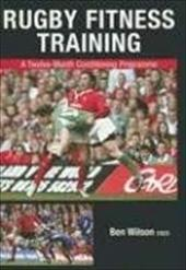 Rugby Fitness Training: A Twelve-Month Conditioning Programme - Wilson, Ben