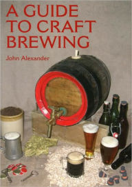 Guide to Craft Brewing - John Alexander