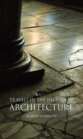Travels in the History of Architecture - Harbison, Robert
