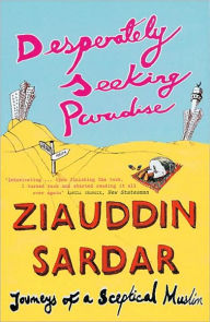Desperately Seeking Paradise: Journeys of a Sceptical Muslim - Ziauddin Sardar