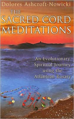 Sacred Cord Meditations: An Evolutionary Spiritual Journey Using the Atlantean Rosary